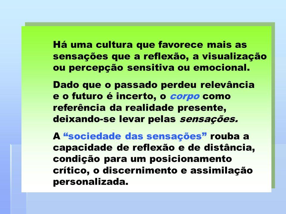 Há uma cultura que favorece mais as sensações que a reflexão, a visualização ou percepção sensitiva ou emocional. Dado que o passado perdeu relevância