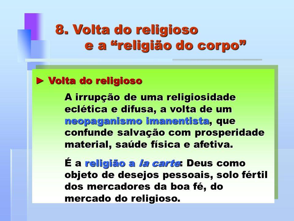 Volta do religioso Volta do religioso A irrupção de uma religiosidade eclética e difusa, a volta de um neopaganismo imanentista, que confunde salvação