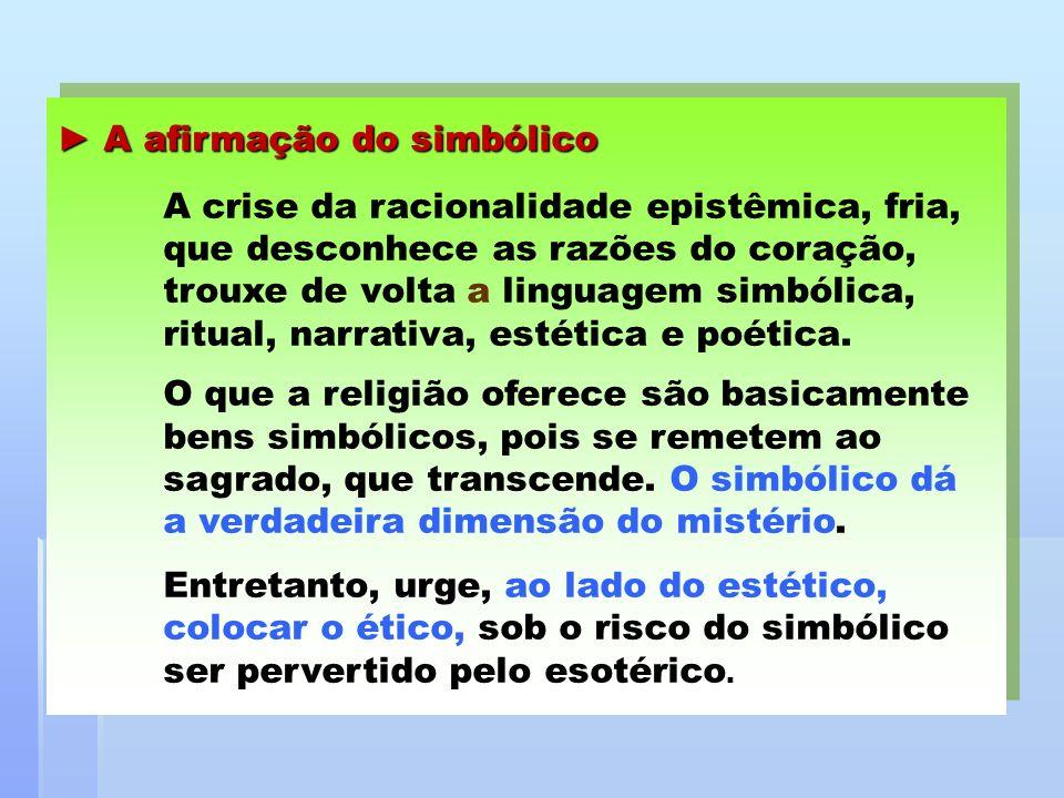 A afirmação do simbólico A afirmação do simbólico A crise da racionalidade epistêmica, fria, que desconhece as razões do coração, trouxe de volta a li