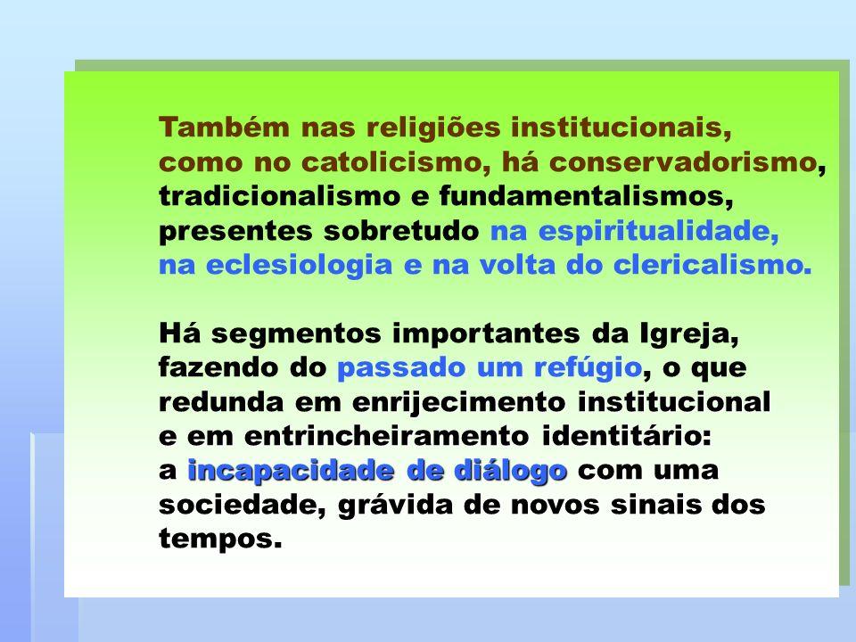 Também nas religiões institucionais, como no catolicismo, há conservadorismo, tradicionalismo e fundamentalismos, presentes sobretudo na espiritualida