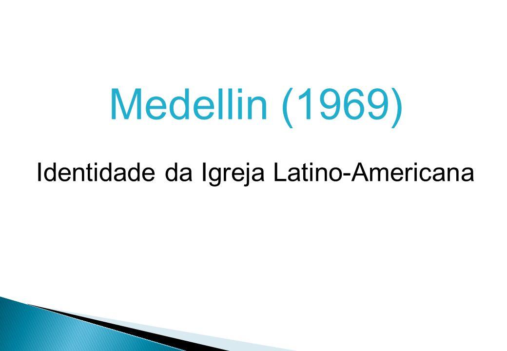 Medellin (1969) Identidade da Igreja Latino-Americana