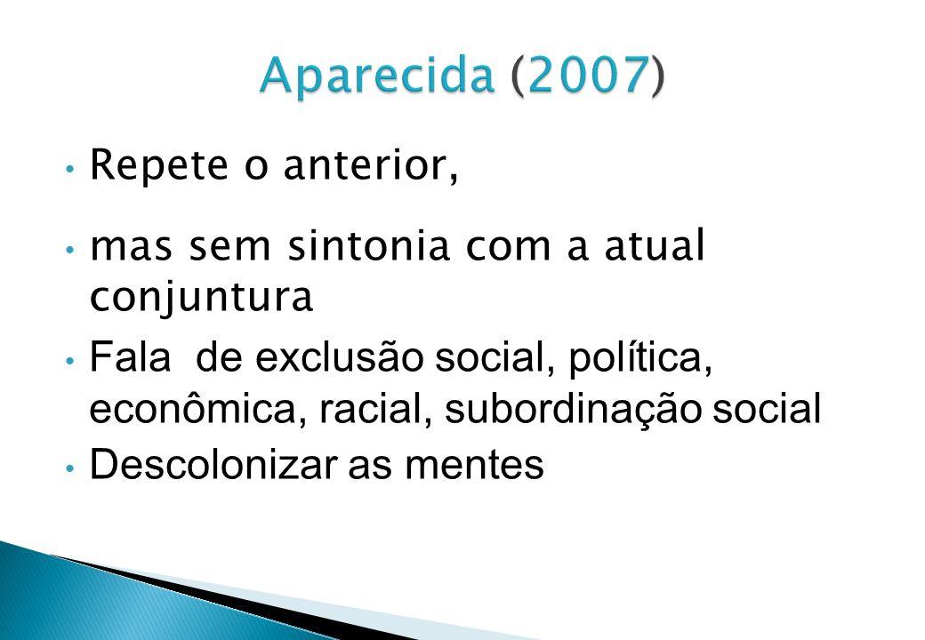 Repete o anterior, mas sem sintonia com a atual conjuntura Fala de exclusão social, política, econômica, racial, subordinação social Descolonizar as m