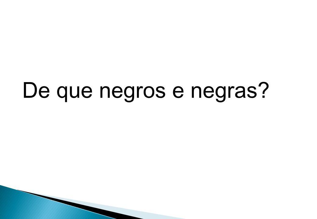 De que negros e negras?