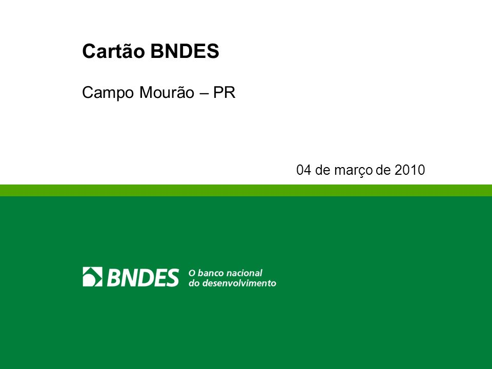 Cartão BNDES Campo Mourão – PR 04 de março de 2010