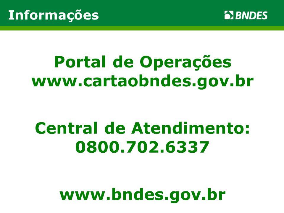 Portal de Operações www.cartaobndes.gov.br Central de Atendimento: 0800.702.6337 www.bndes.gov.br Informações