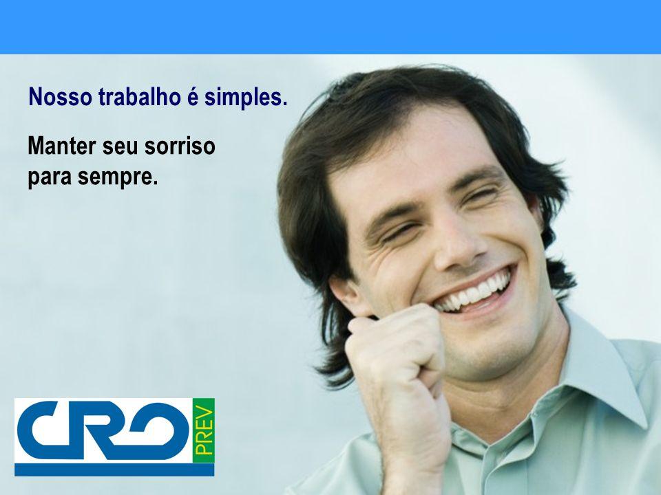 Nosso trabalho é simples. Manter seu sorriso para sempre.