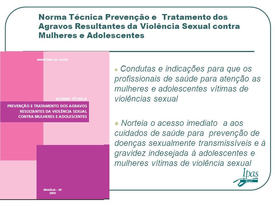 Norma Técnica Prevenção e Tratamento dos Agravos Resultantes da Violência Sexual contra Mulheres e Adolescentes Condutas e indicações para que os prof