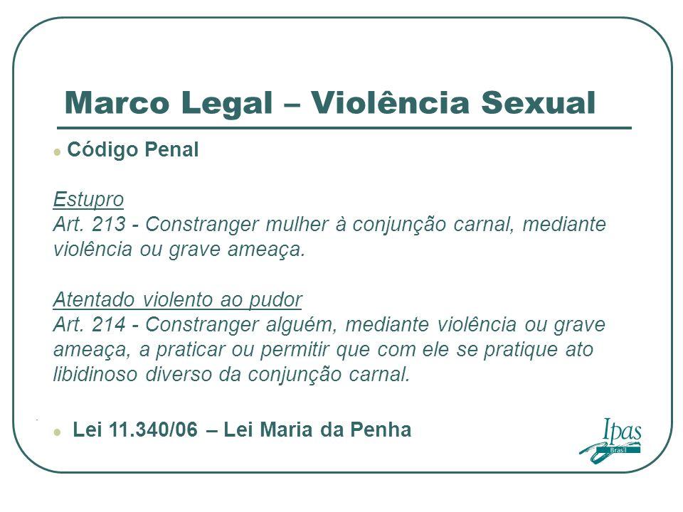 . Marco Legal – Violência Sexual Código Penal Estupro Art. 213 - Constranger mulher à conjunção carnal, mediante violência ou grave ameaça. Atentado v