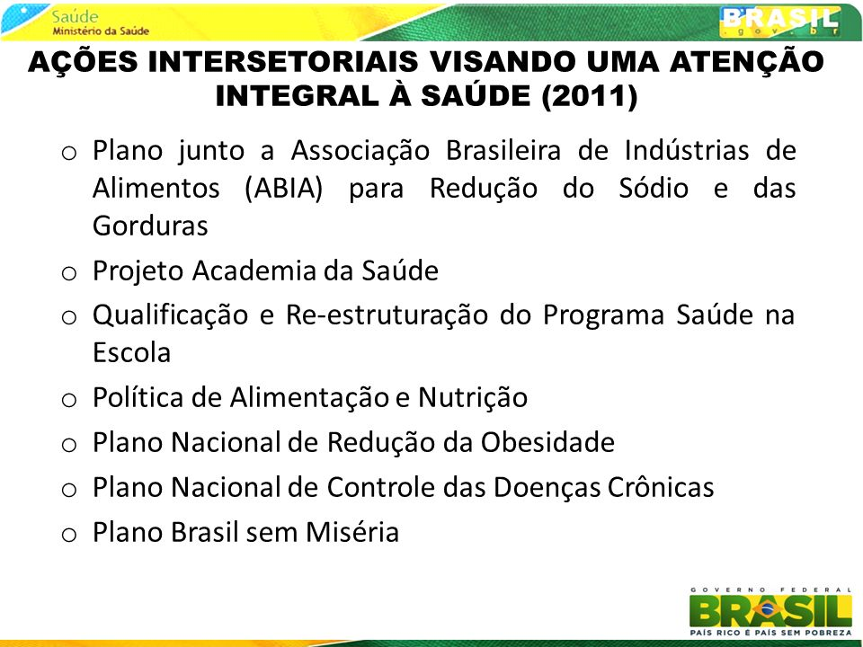 AÇÕES INTERSETORIAIS VISANDO UMA ATENÇÃO INTEGRAL À SAÚDE (2011) o Plano junto a Associação Brasileira de Indústrias de Alimentos (ABIA) para Redução