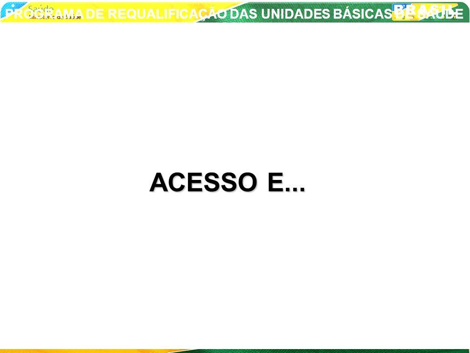 ACESSO E... PROGRAMA DE REQUALIFICAÇÃO DAS UNIDADES BÁSICAS DE SAÚDE
