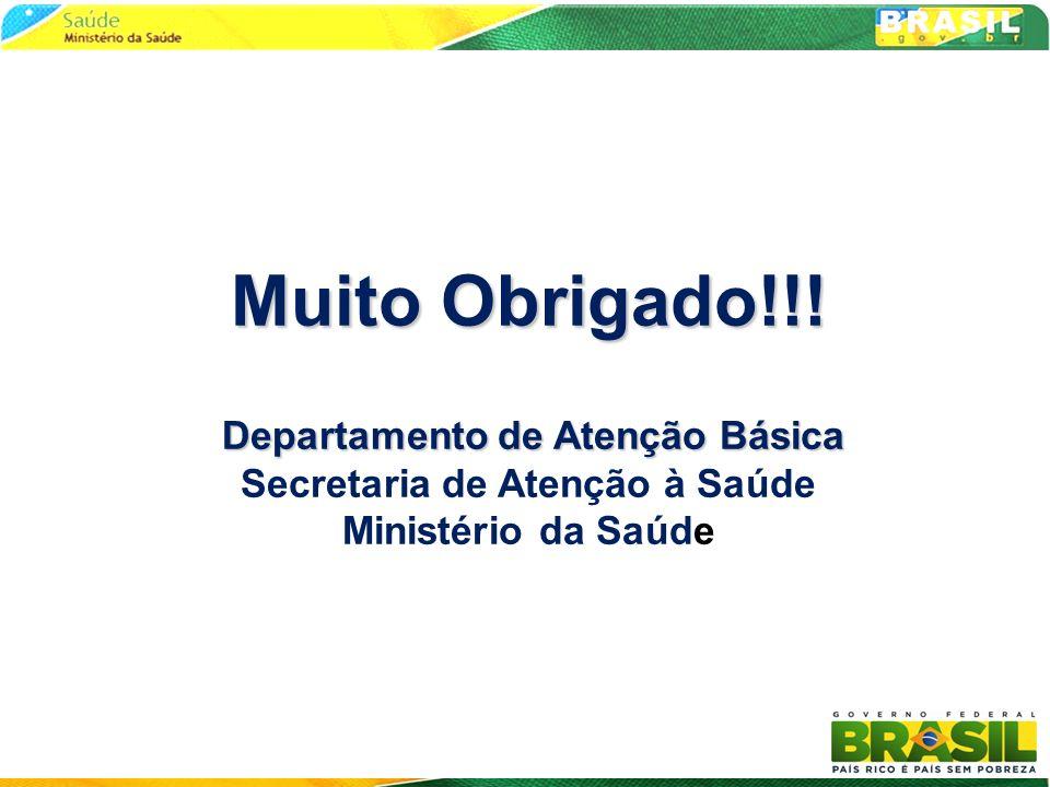 Muito Obrigado!!! Departamento de Atenção Básica Muito Obrigado!!! Departamento de Atenção Básica Secretaria de Atenção à Saúde Ministério da Saúde
