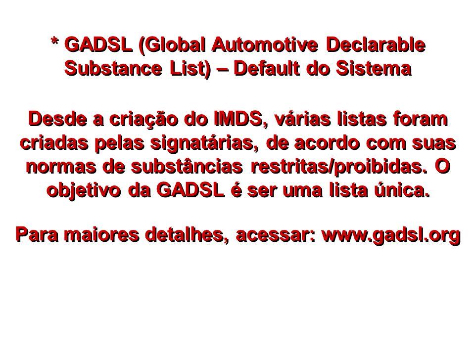 * GADSL (Global Automotive Declarable Substance List) – Default do Sistema Desde a criação do IMDS, várias listas foram criadas pelas signatárias, de