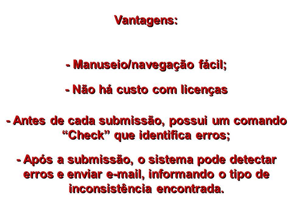 - Manuseio/navegação fácil; - Não há custo com licenças Vantagens: - Antes de cada submissão, possui um comando Check que identifica erros; - Após a s