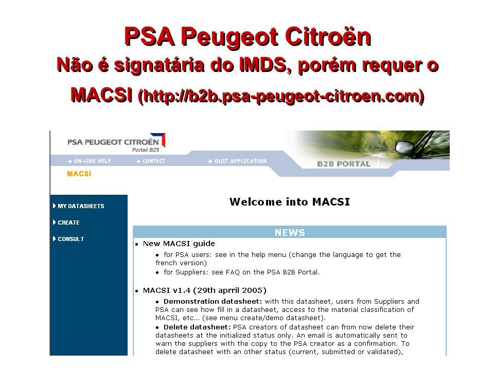 PSA Peugeot Citroën Não é signatária do IMDS, porém requer o MACSI (http://b2b.psa-peugeot-citroen.com) Não é signatária do IMDS, porém requer o MACSI