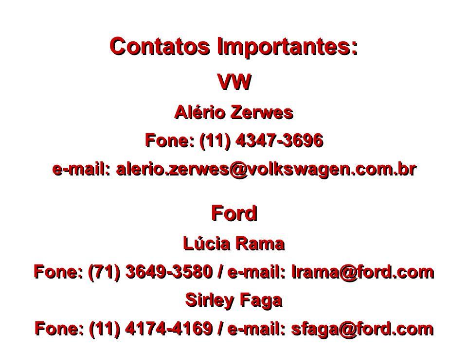 Contatos Importantes: Ford Lúcia Rama Fone: (71) 3649-3580 / e-mail: lrama@ford.com Sirley Faga Fone: (11) 4174-4169 / e-mail: sfaga@ford.com Ford Lúc