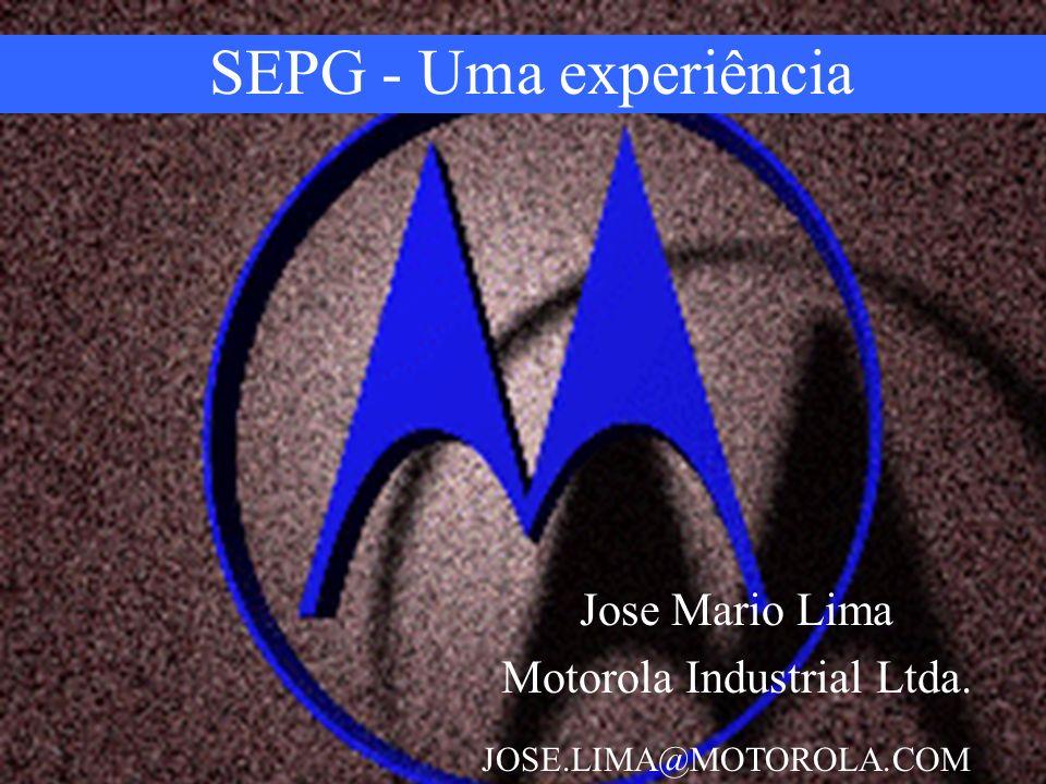 SEPG - Uma experiência Jose Mario Lima Motorola Industrial Ltda. JOSE.LIMA@MOTOROLA.COM