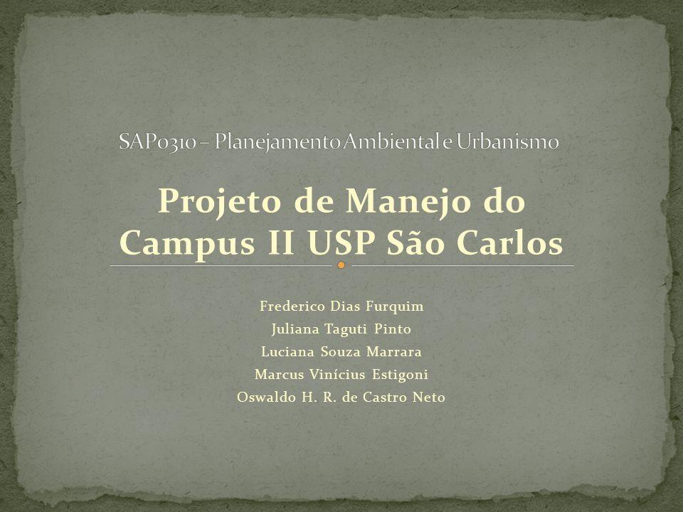 Projeto de Manejo do Campus II USP São Carlos Frederico Dias Furquim Juliana Taguti Pinto Luciana Souza Marrara Marcus Vinícius Estigoni Oswaldo H. R.