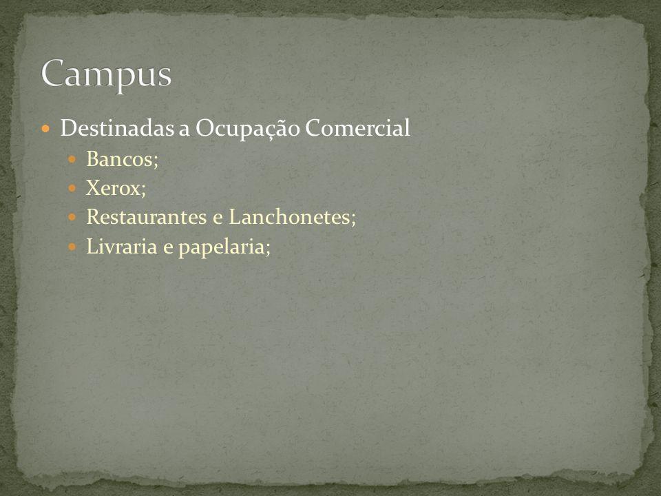 Destinadas a Ocupação Comercial Bancos; Xerox; Restaurantes e Lanchonetes; Livraria e papelaria;