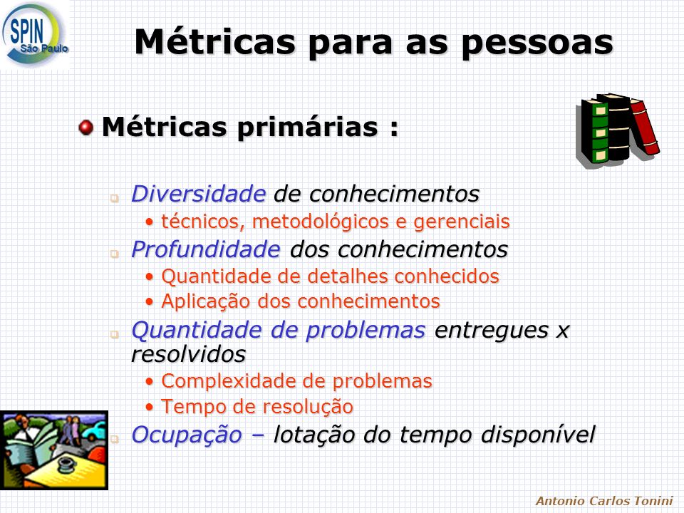 Antonio Carlos Tonini Métricas para as pessoas Métricas primárias : Diversidade de conhecimentos Diversidade de conhecimentos técnicos, metodológicos