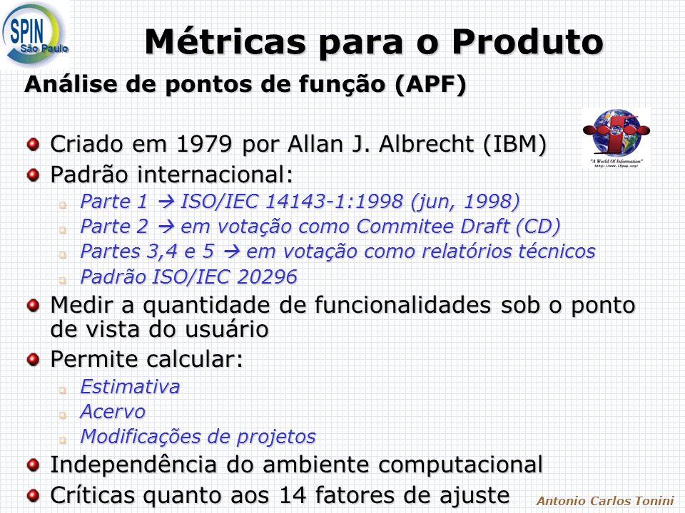 Antonio Carlos Tonini Métricas para o Produto Análise de pontos de função (APF) Criado em 1979 por Allan J. Albrecht (IBM) Padrão internacional: Parte