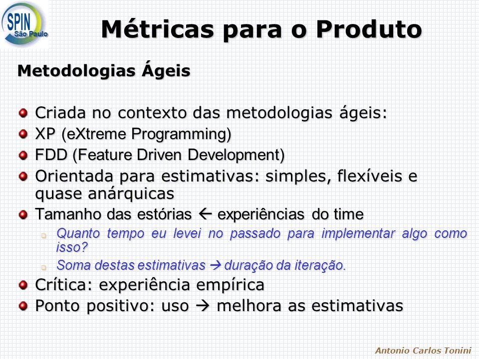Antonio Carlos Tonini Métricas para o Produto Metodologias Ágeis Criada no contexto das metodologias ágeis: XP (eXtreme Programming) FDD (Feature Driv