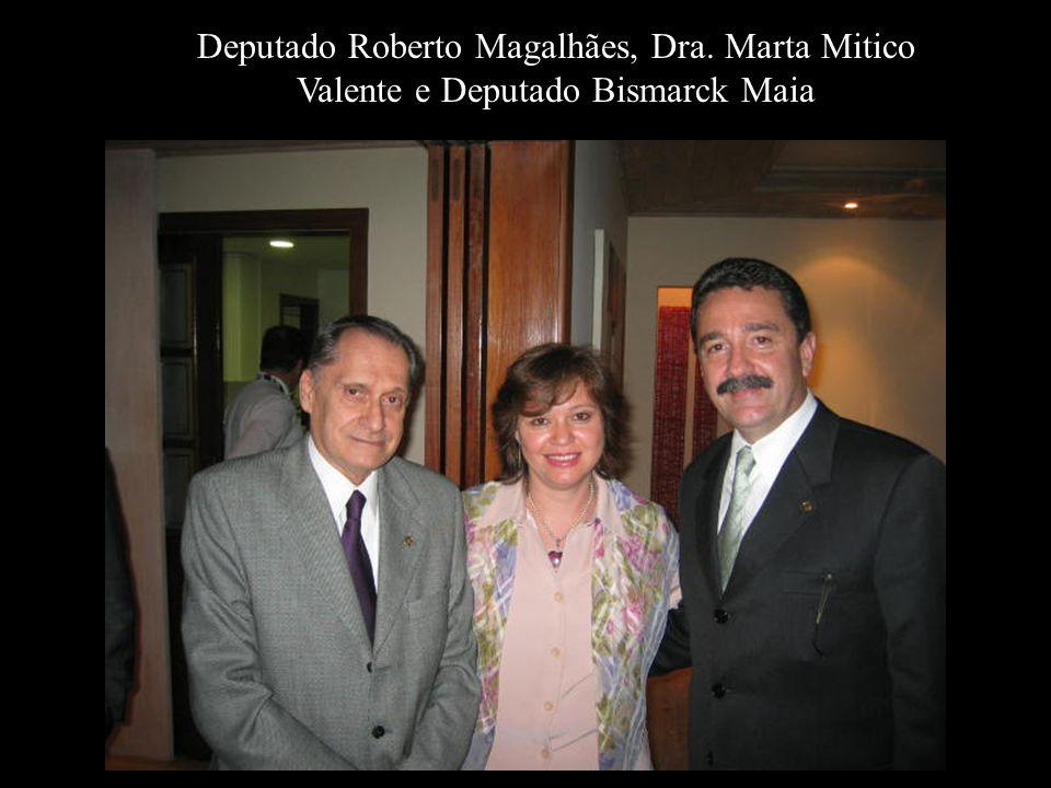 Deputado Roberto Magalhães, Dra. Marta Mitico Valente e Deputado Bismarck Maia