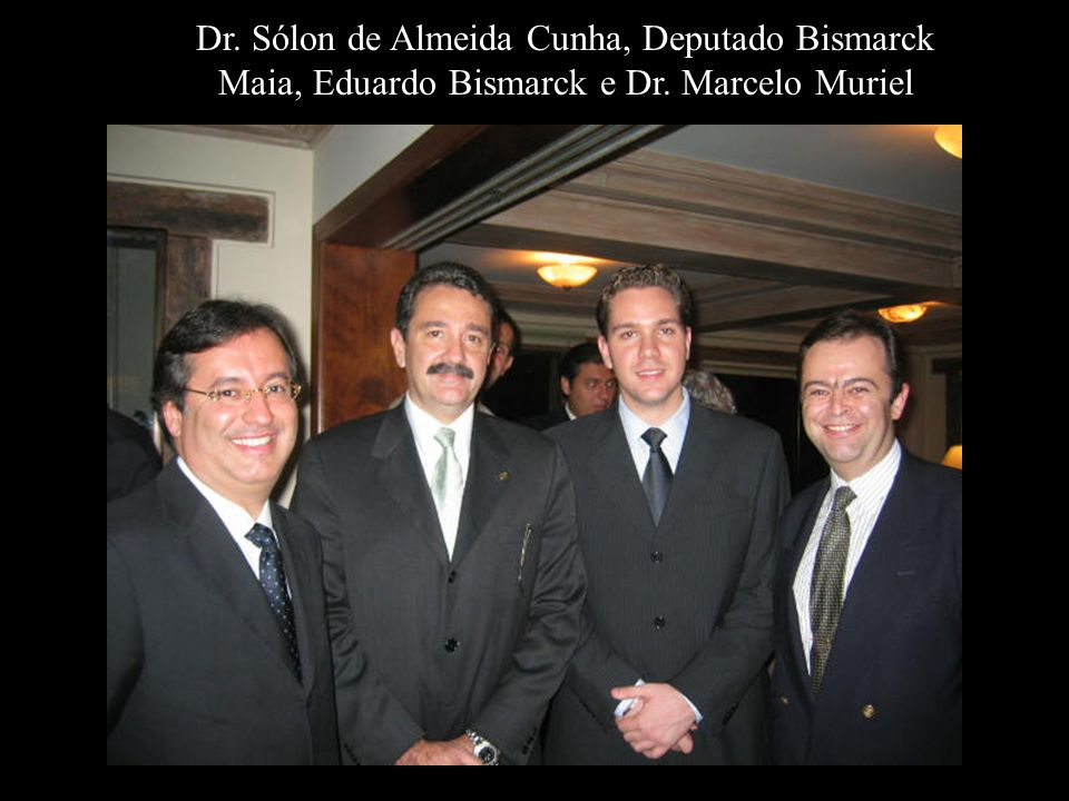 Dr. Sólon de Almeida Cunha, Deputado Bismarck Maia, Eduardo Bismarck e Dr. Marcelo Muriel