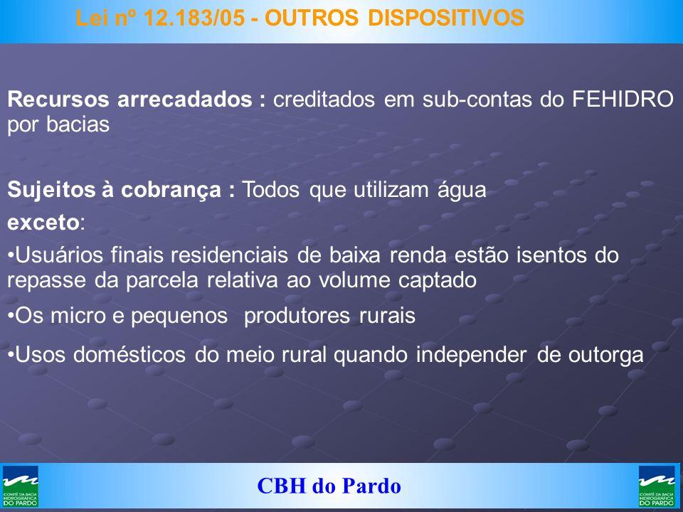 CBH do Pardo Recursos arrecadados : creditados em sub-contas do FEHIDRO por bacias Sujeitos à cobrança : Todos que utilizam água exceto: Usuários fina