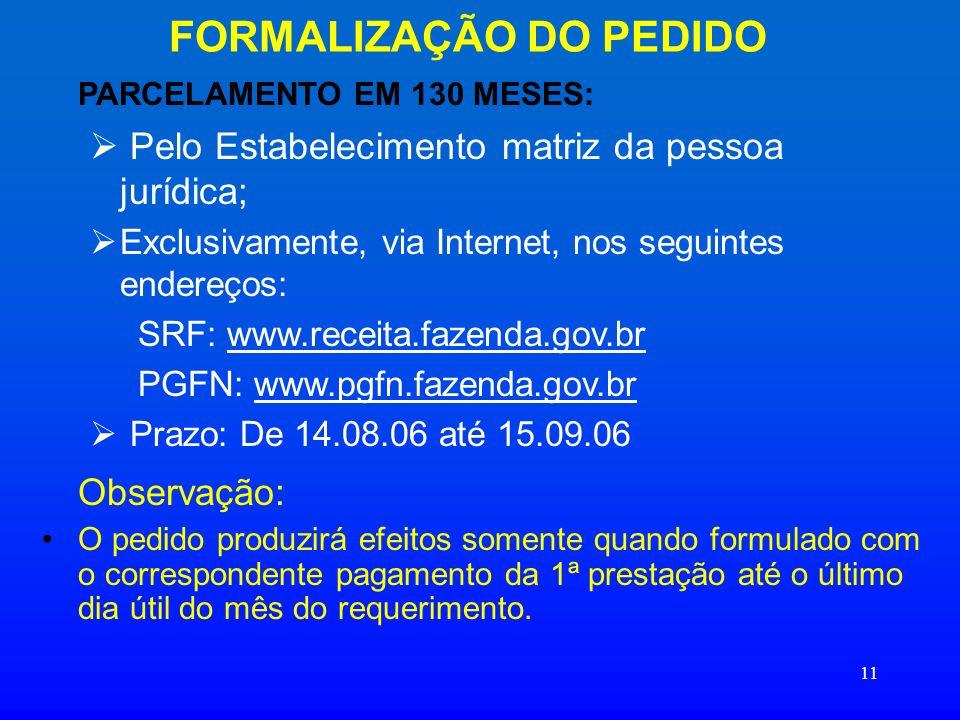 11 FORMALIZAÇÃO DO PEDIDO PARCELAMENTO EM 130 MESES: Pelo Estabelecimento matriz da pessoa jurídica; Exclusivamente, via Internet, nos seguintes ender