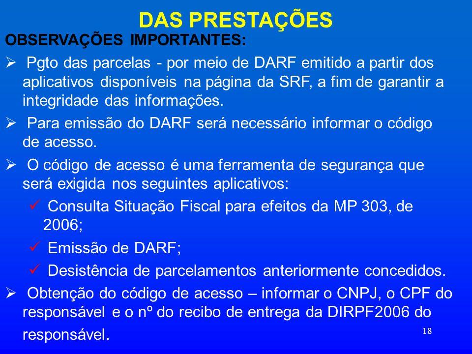 18 DAS PRESTAÇÕES OBSERVAÇÕES IMPORTANTES: Pgto das parcelas - por meio de DARF emitido a partir dos aplicativos disponíveis na página da SRF, a fim d