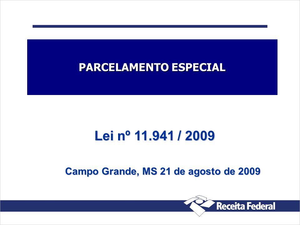 Lei nº 11.941 / 2009 Campo Grande, MS 21 de agosto de 2009 PARCELAMENTO ESPECIAL