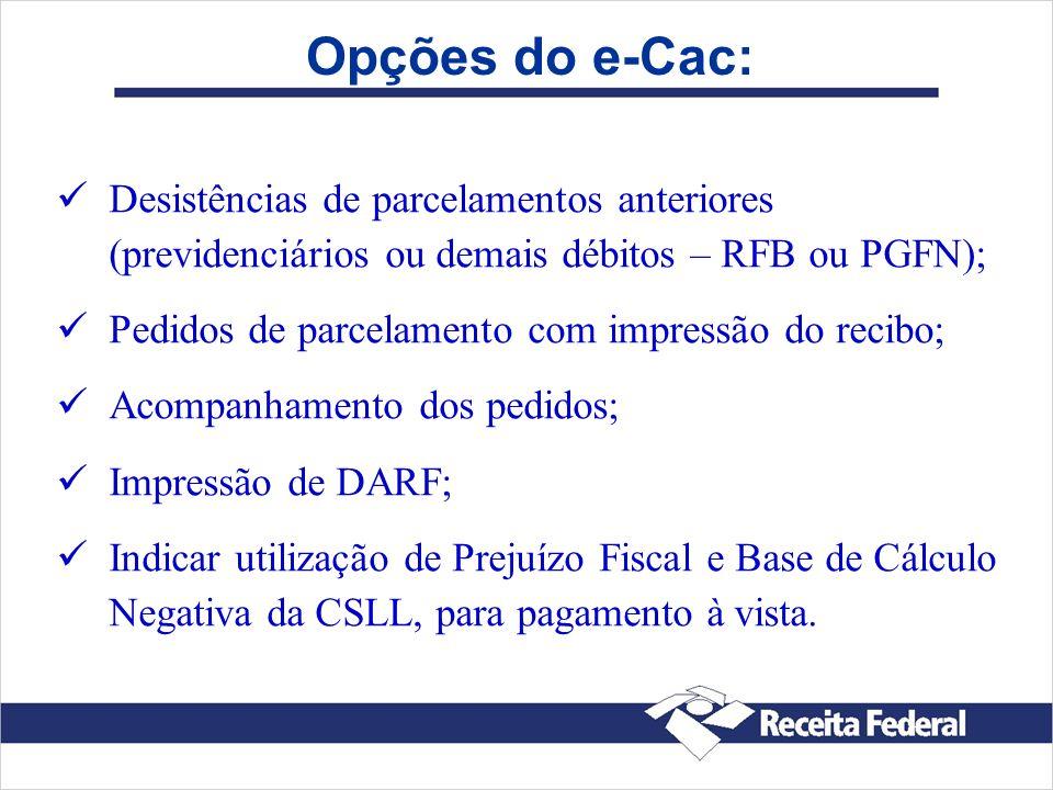 Opções do e-Cac: Desistências de parcelamentos anteriores (previdenciários ou demais débitos – RFB ou PGFN); Pedidos de parcelamento com impressão do