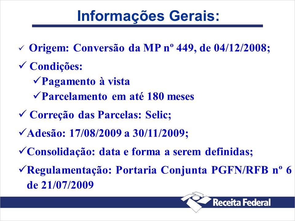 Informações Gerais: Origem: Conversão da MP nº 449, de 04/12/2008; Condições: Pagamento à vista Parcelamento em até 180 meses Correção das Parcelas: S