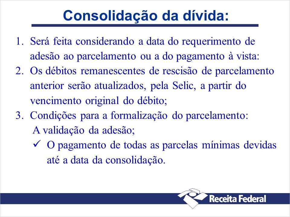 Consolidação da dívida: 1. 1.Será feita considerando a data do requerimento de adesão ao parcelamento ou a do pagamento à vista: 2. 2.Os débitos reman