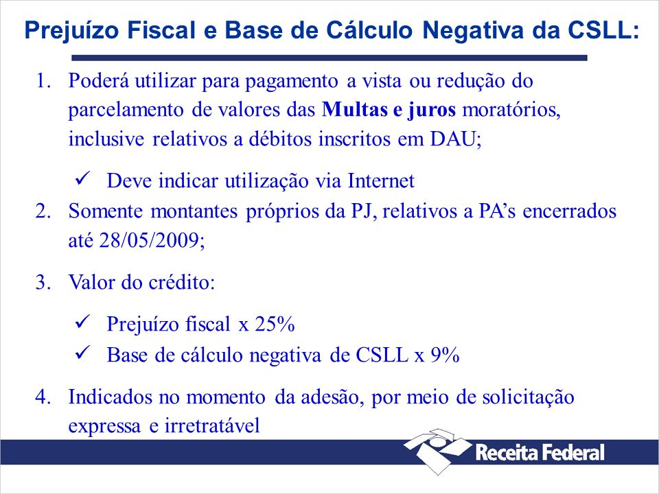 Prejuízo Fiscal e Base de Cálculo Negativa da CSLL: 1. 1.Poderá utilizar para pagamento a vista ou redução do parcelamento de valores das Multas e jur