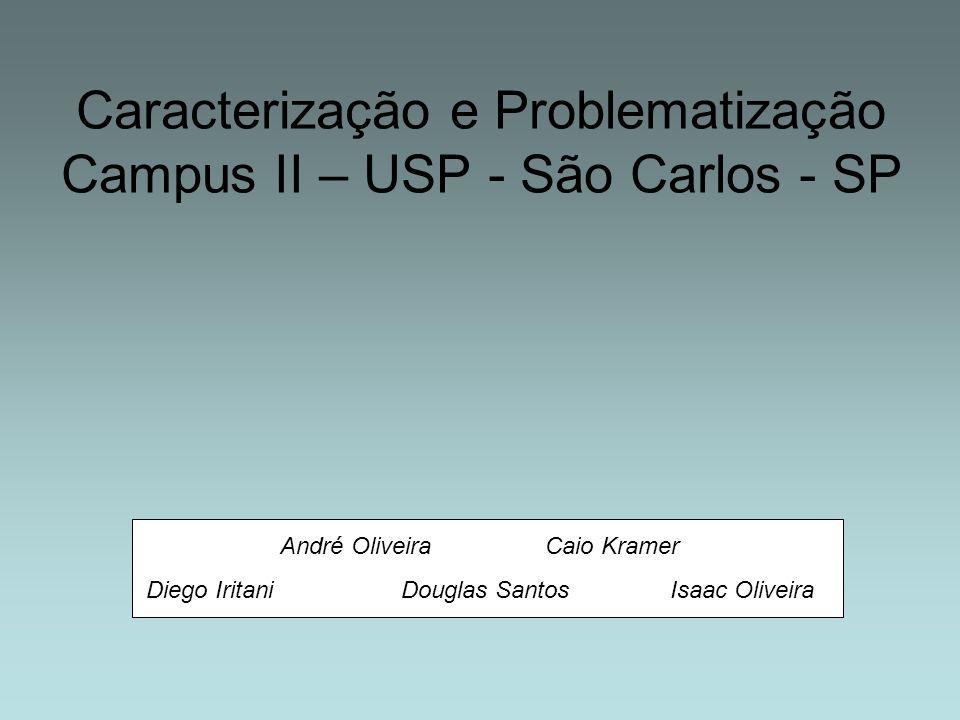 Caracterização e Problematização Campus II – USP - São Carlos - SP André Oliveira Caio Kramer Diego Iritani Douglas Santos Isaac Oliveira