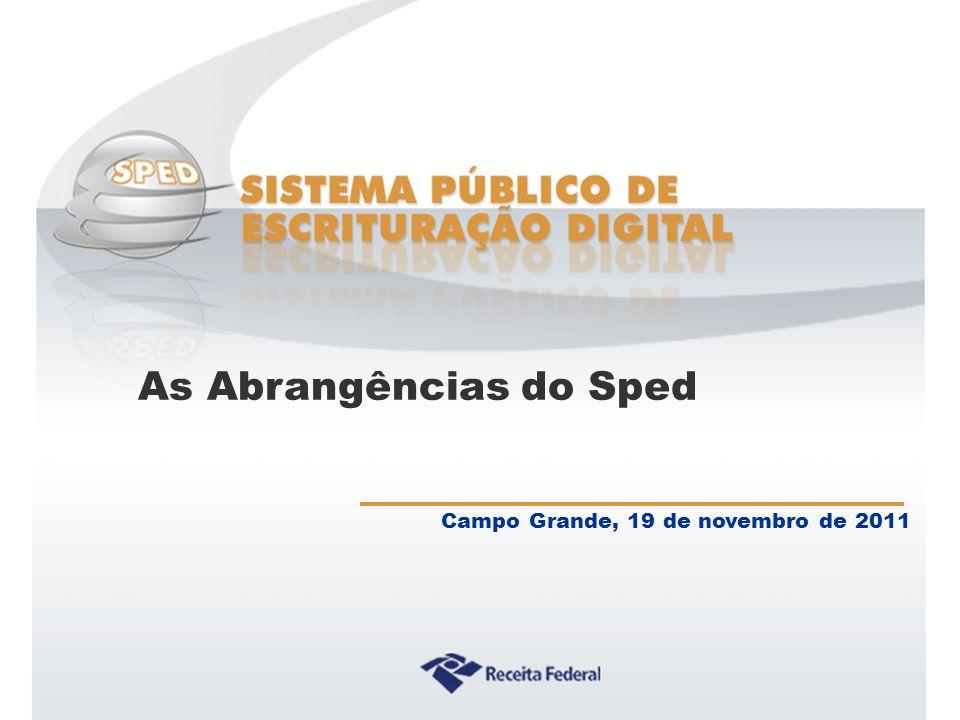 Campo Grande, 19 de novembro de 2011 As Abrangências do Sped