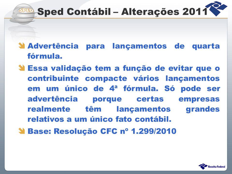 Sped Contábil – Alterações 2011 Advertência para lançamentos de quarta fórmula. Essa validação tem a função de evitar que o contribuinte compacte vári