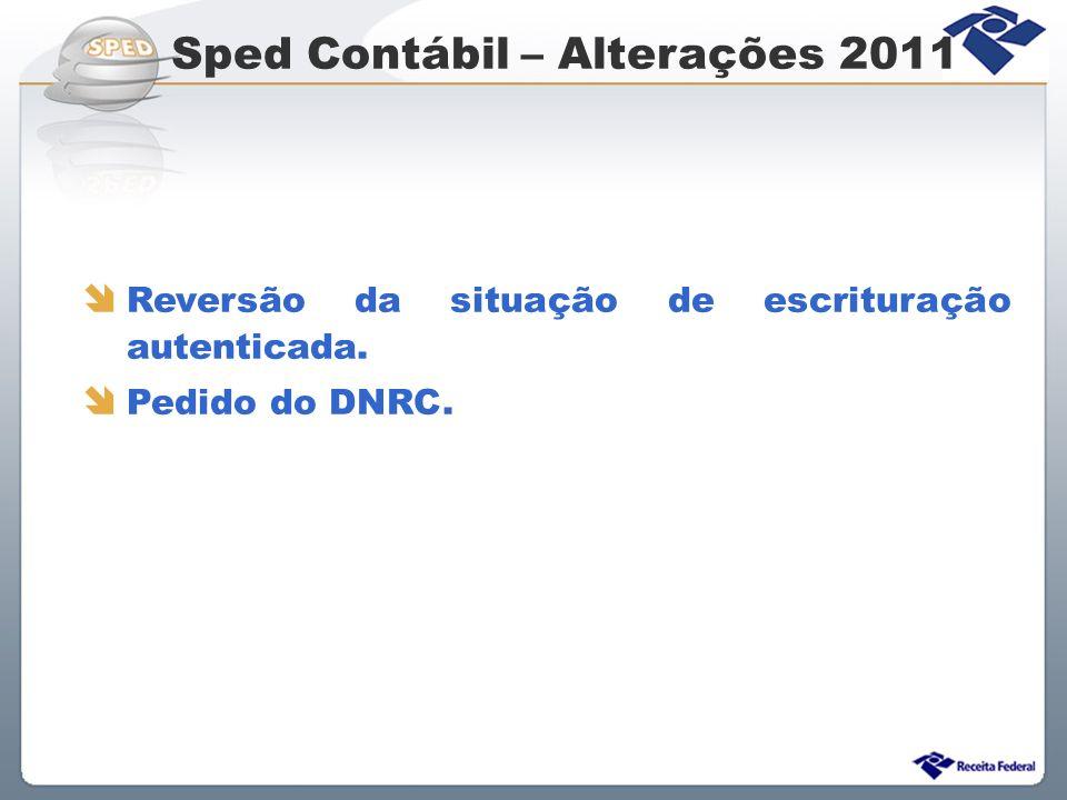 Sped Contábil – Alterações 2011 Reversão da situação de escrituração autenticada. Pedido do DNRC.
