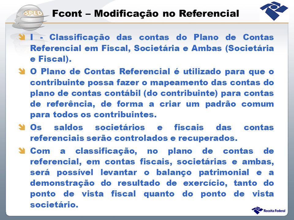 Fcont – Modificação no Referencial I - Classificação das contas do Plano de Contas Referencial em Fiscal, Societária e Ambas (Societária e Fiscal). O