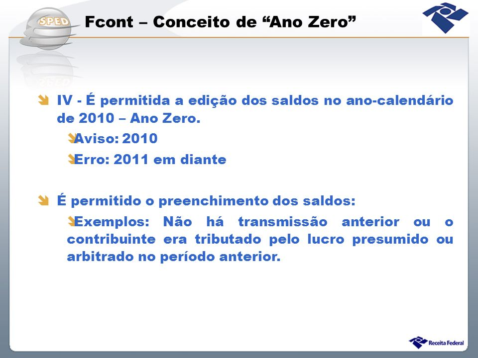 Fcont – Conceito de Ano Zero IV - É permitida a edição dos saldos no ano-calendário de 2010 – Ano Zero. Aviso: 2010 Erro: 2011 em diante É permitido o