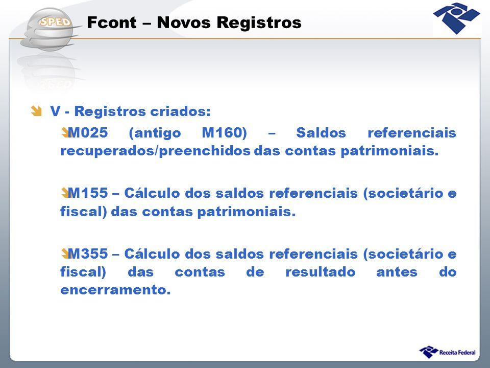 Fcont – Novos Registros V - Registros criados: M025 (antigo M160) – Saldos referenciais recuperados/preenchidos das contas patrimoniais. M155 – Cálcul