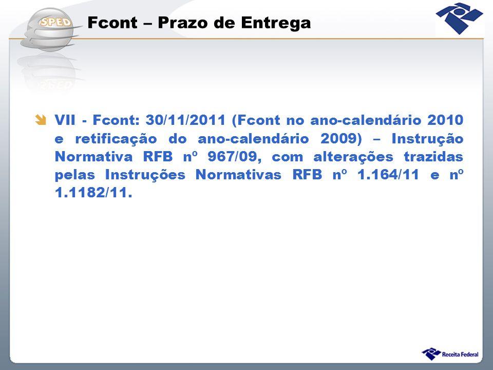 Fcont – Prazo de Entrega VII - Fcont: 30/11/2011 (Fcont no ano-calendário 2010 e retificação do ano-calendário 2009) – Instrução Normativa RFB nº 967/