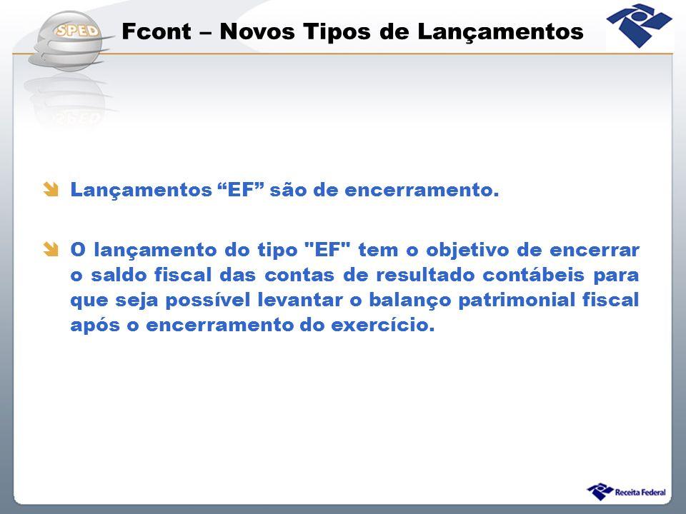 Fcont – Novos Tipos de Lançamentos Lançamentos EF são de encerramento. O lançamento do tipo