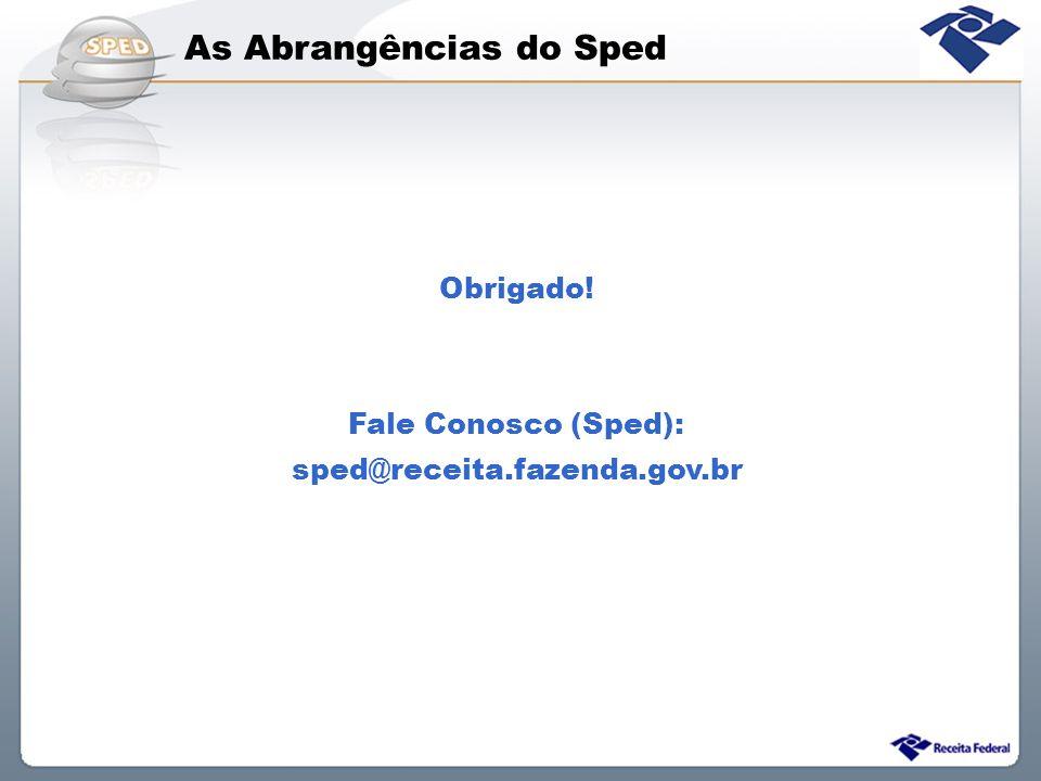 As Abrangências do Sped Obrigado! Fale Conosco (Sped): sped@receita.fazenda.gov.br