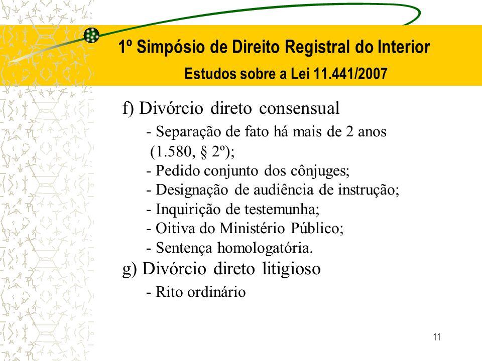 11 1º Simpósio de Direito Registral do Interior Estudos sobre a Lei 11.441/2007 f) Divórcio direto consensual - Separação de fato há mais de 2 anos (1