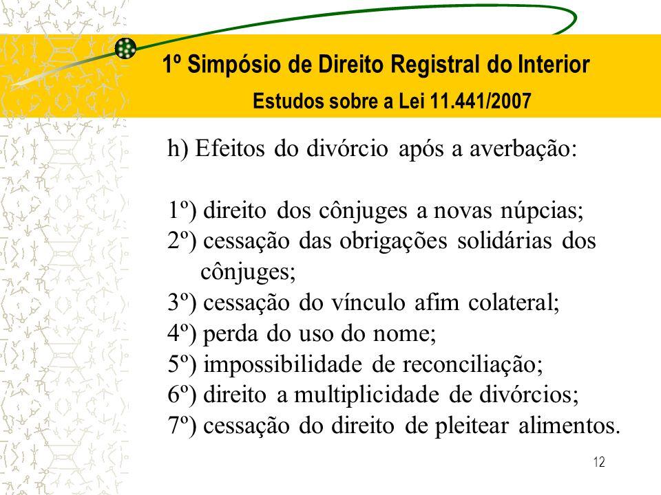 12 1º Simpósio de Direito Registral do Interior Estudos sobre a Lei 11.441/2007 h) Efeitos do divórcio após a averbação: 1º) direito dos cônjuges a no
