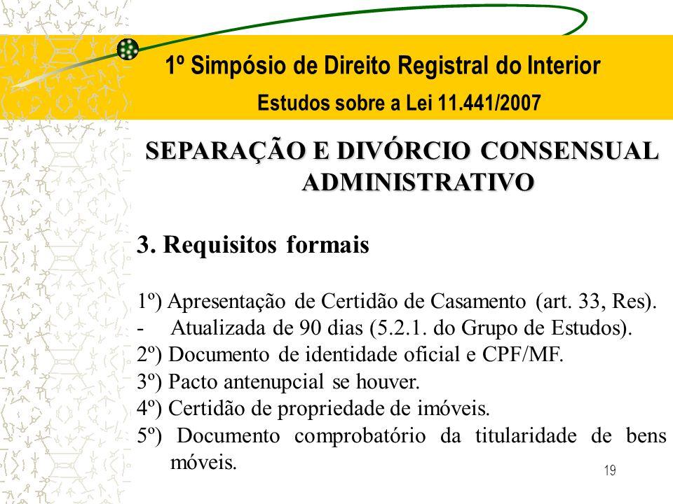 19 1º Simpósio de Direito Registral do Interior Estudos sobre a Lei 11.441/2007 SEPARAÇÃO E DIVÓRCIO CONSENSUAL ADMINISTRATIVO 3. Requisitos formais 1