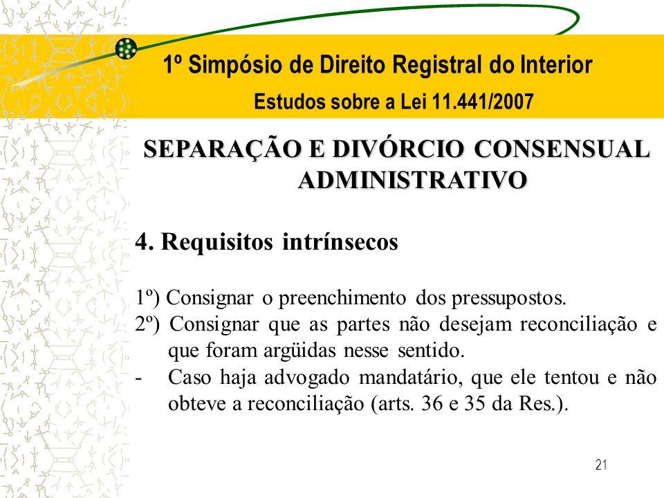 21 1º Simpósio de Direito Registral do Interior Estudos sobre a Lei 11.441/2007 SEPARAÇÃO E DIVÓRCIO CONSENSUAL ADMINISTRATIVO 4. Requisitos intrínsec