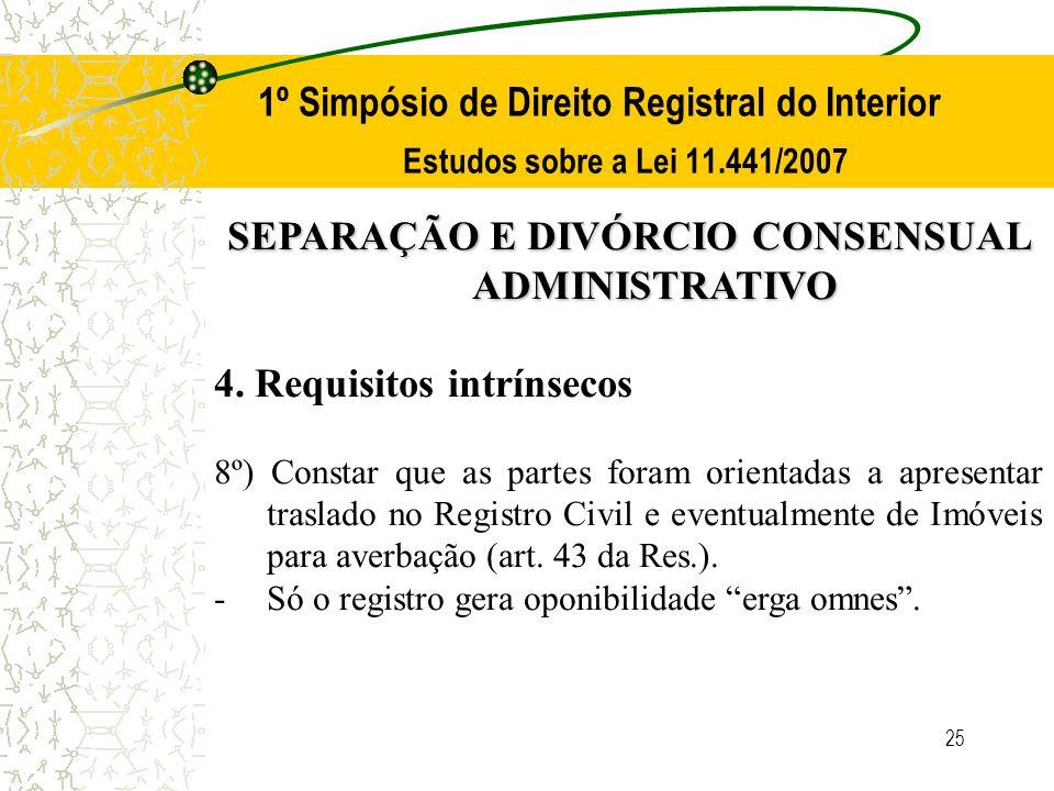 25 1º Simpósio de Direito Registral do Interior Estudos sobre a Lei 11.441/2007 SEPARAÇÃO E DIVÓRCIO CONSENSUAL ADMINISTRATIVO 4. Requisitos intrínsec